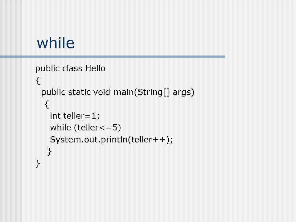 while public class Hello { public static void main(String[] args)